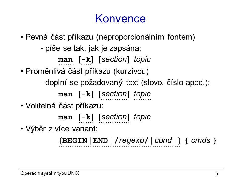 Konvence Pevná část příkazu (neproporcionálním fontem) - píše se tak, jak je zapsána: man [-k] [section] topic.